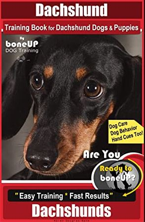 Dachshund Training Book for Dachshund Dogs & Puppies Dog Care, Dog Behavior, Hand Cues Too! Easy Training * Fast Results, Dachshunds Dogs.