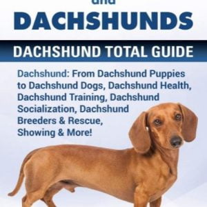 Dachshund and Dachshunds: Dachshund Total Guide Dachshund